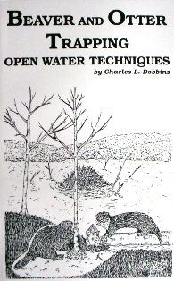 Beaver and Otter Trapping Open Water Techniques Book by Charles Dobbins #cdobbinsbook03
