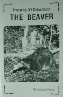 Trapping O'L Chisleltooth The Beaver Book by Leonard Pavek pavekbk04