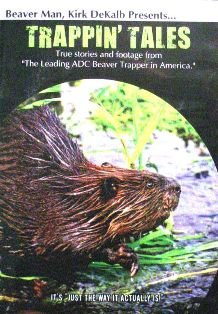 Beaver Man, Kirk DeKalb Trappin' Tales DVD #200702tt